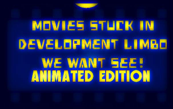 movie stuck in development limbo animated films